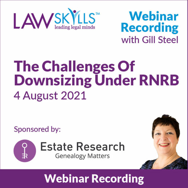 The Challenges Of Downsizing Under RNRB - Legal Webinar from Gill Steel