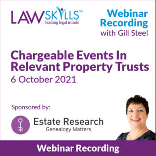 Chargeable Events In Relevant Property Trusts - Legal Webinar from Gill Steel