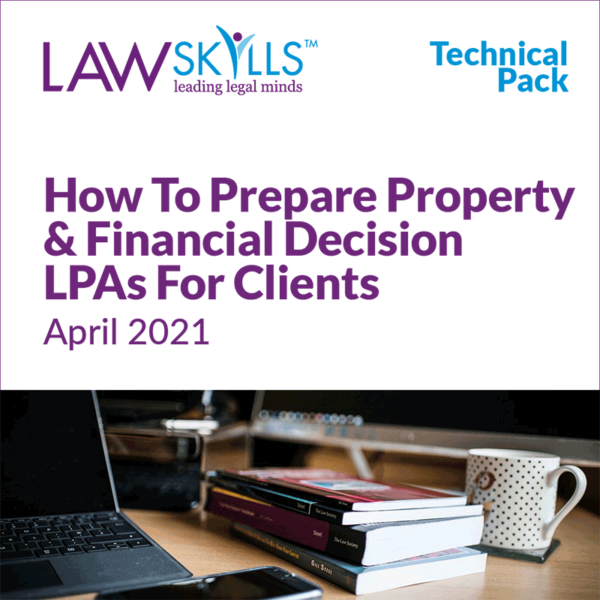 Technical Pack: How to prepare Property & Financial Decision LPAs for clients
