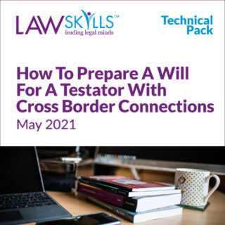Technical Pack: How To Prepare A Will For A Testator With Cross Border Connections