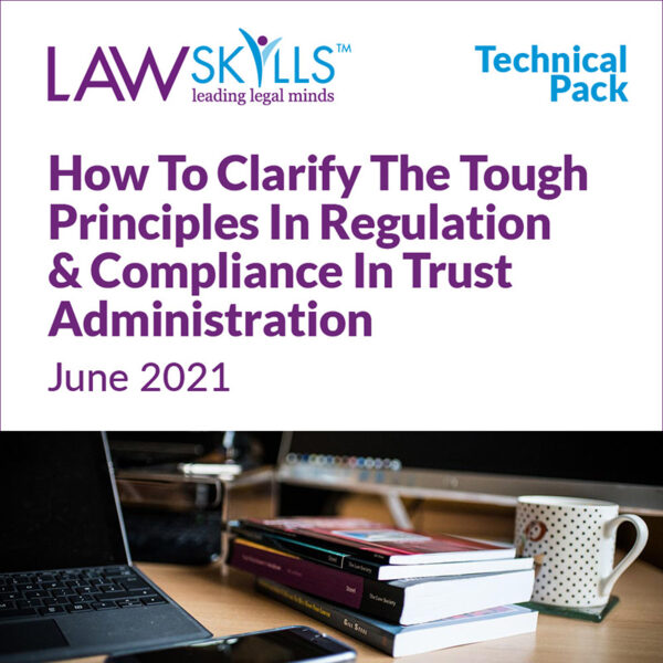 Technical Pack: How To Clarify The Tough Principles In Regulation & Compliance In Trust Administration