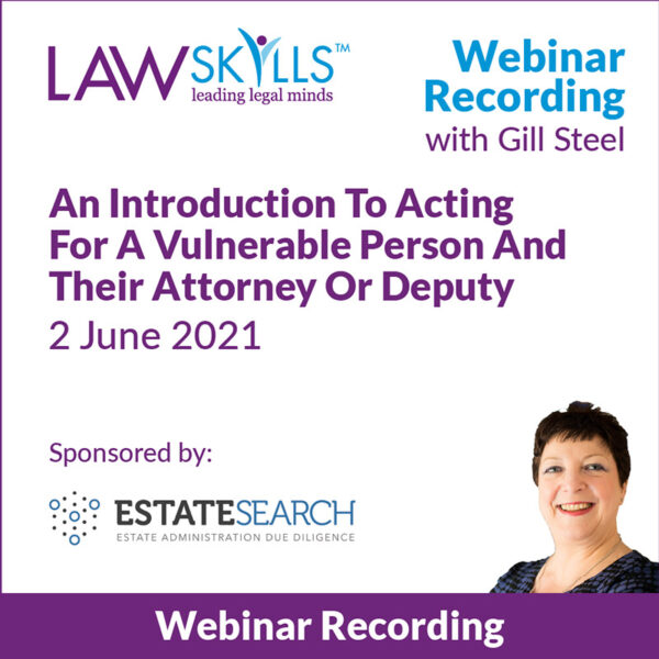 An Introduction To Acting For A Vulnerable Person And Their Attorney Or Deputy - Webinar Recording